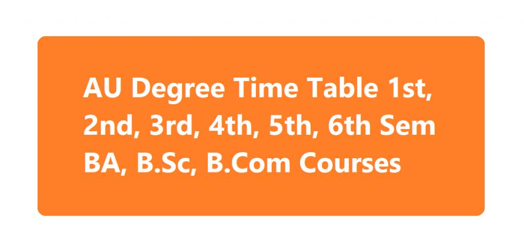 AU Degree Time Table 2020 1st, 2nd, 3rd, 4th, 5th, 6th Sem BA, B.Sc, B.Com Courses