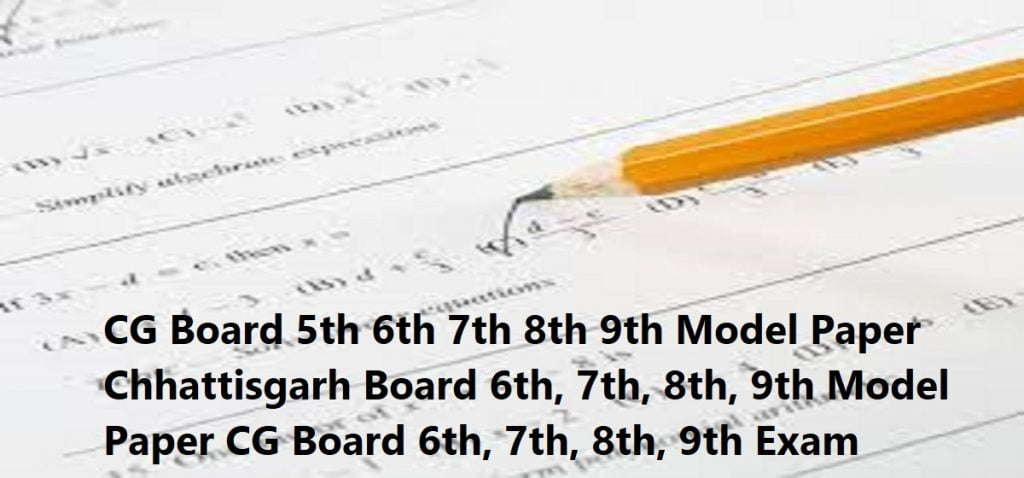 Chhattisgarh Board 6th, 7th, 8th, 9th Model Paper 2020 CG Board 6th, 7th, 8th, 9th Exam Question Paper 2020